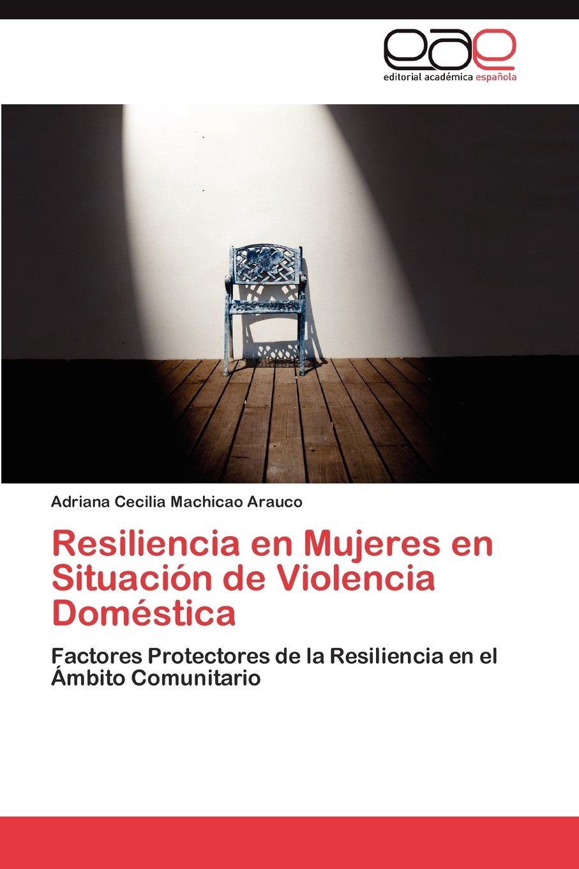 Resiliencia en Mujeres en Situación de Violencia Doméstica: Factores Protectores de la Resiliencia en el Ámbito Comunitario: Amazon.es: Adriana Cecilia ...