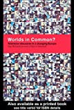 Worlds in Common? : Television Discourse in a Changing Europe, Richardson, Kay and Meinhof, Ulrike H., 0415140617
