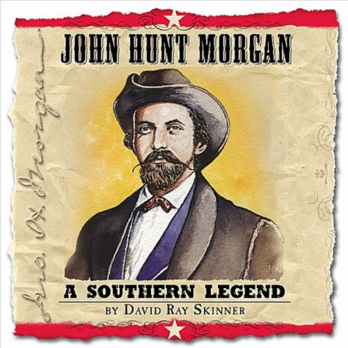 John Hunt Morgan: A Southern Legend