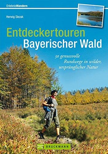 Entdeckertouren Bayerischer Wald  30 Genussvolle Rundwege In Wilder Ursprünglicher Natur