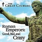 Roman Emperors - Good, Bad, and Crazy | Gregory S. Aldrete