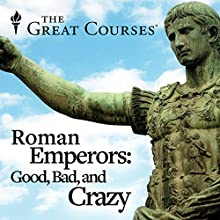 Roman Emperors - Good, Bad, and Crazy Miscellaneous by Gregory S. Aldrete Narrated by Gregory S. Aldrete