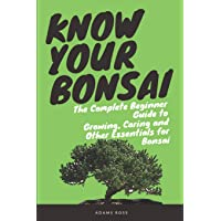 Image for KNOW YOUR BONSAI: The Complete Beginner Guide to Growing, Caring and Other Essentials for Bonsai