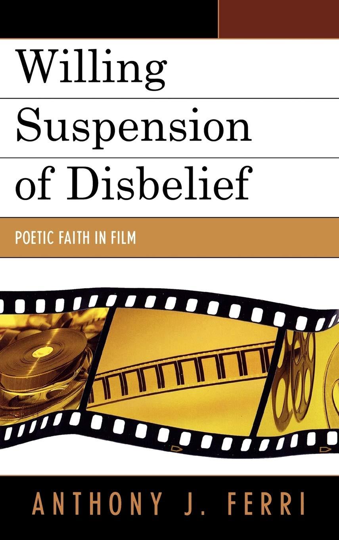 Buy Willing Suspension of Disbelief Poetic Faith in Film Book ...