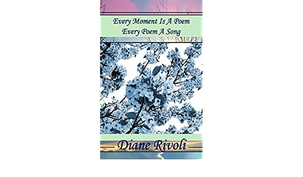 Every Moment Is A Poem Every Poem A Song English Edition