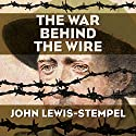 The War Behind the Wire Audiobook by John Lewis-Stempel Narrated by Michael Tudor Barnes