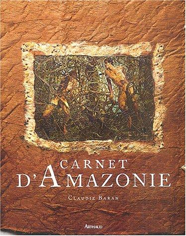 Carnets d'Amazonie Relié – 8 avril 2004 Claudie Baran Carnets d' Amazonie Flammarion 2082011380