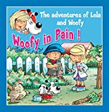 Woofy in Pain: Fun stories for children (Lola & Woofy Book 3)