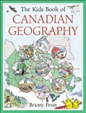 The Kids Book of Canadian Geography: Written by Briony Penn, 2008 Edition, Publisher: Kids Can Press [Hardcover]