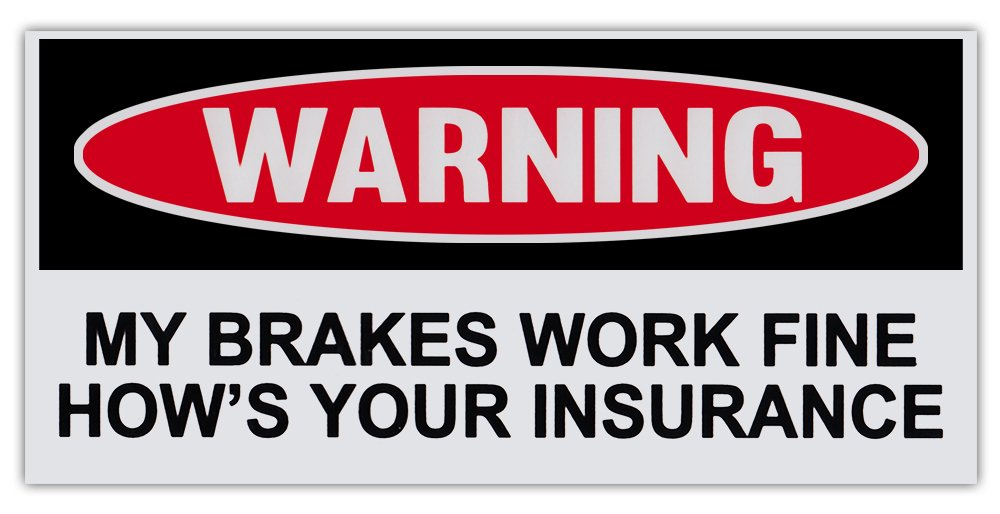 Amazon com funny warning bumper sticker decal brakes work fine hows your insurance 6 by 3 automotive