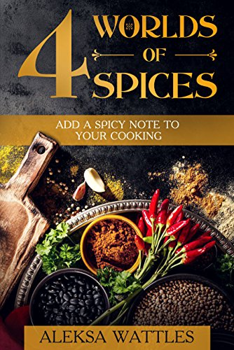 4 Worlds of Spices: Add a Spicy Note to Your Cooking by Aleksa Wattles
