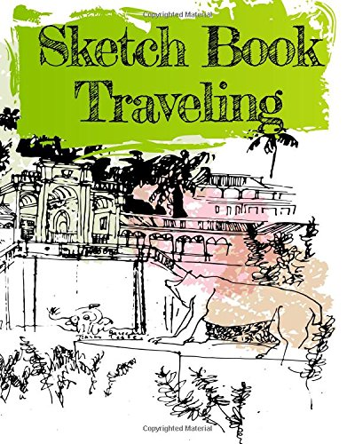 Sketch Book Traveling: Blank Journals To Write In, Doodle In, Draw In Or Sketch In, 8