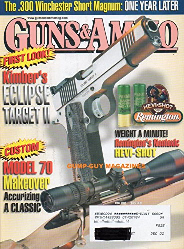 GUNS & AMMO April 2002 Magazine KIMBER'S ECLIPSE TARGET II Custom Model 70 Makeover, Accurizing A Classic SAVAGE 10ML SSII MUZZLELOADER Buying Binoculars