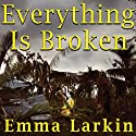 Everything Is Broken: A Tale of Catastrophe in Burma Audiobook by Emma Larkin Narrated by Emily Durante