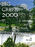 img - for Big Creek 2000: A town and its people, 1910 to 2000 book / textbook / text book