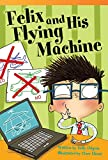 Felix and His Flying Machine (library bound) (Fiction Reader)