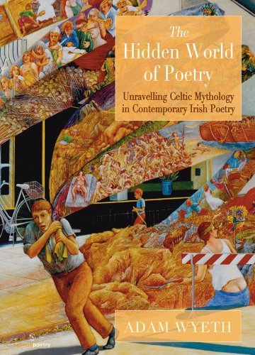The Hidden World of Poetry: Unravelling Celtic Mythology in Contemporary Irish Poetry (Salmon Poetry) [4/23/2014] Adam Wyeth