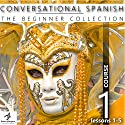 Conversational Spanish - The Beginner Collection: Course One, Lessons 1-5 Audiobook by  Fluent Penguin, Silas Brazil Narrated by Michael Hatak