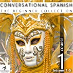 Conversational Spanish - The Beginner Collection: Course One, Lessons 1-5 |  Fluent Penguin,Silas Brazil