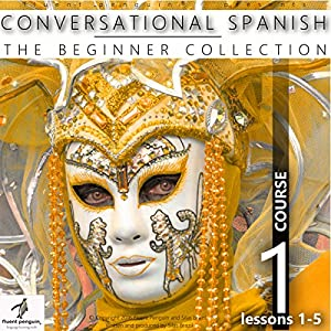 Conversational Spanish - The Beginner Collection: Course One, Lessons 1-5 Audiobook