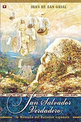 SAN SALVADOR VERDADERO: LA MONTAÑA DEL RUISEÑOR ESPAÑOLA: Amazon.es: Grial, Juan de San: Libros