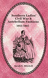 Southern Ladies' Civil War & Antebellum Fashions 1855-1865