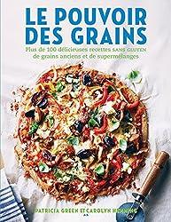 Le pouvoir des grains: Plus de 100 délicieuses recettes de grains anciens et de supermélanges sans gluten (French Edition)