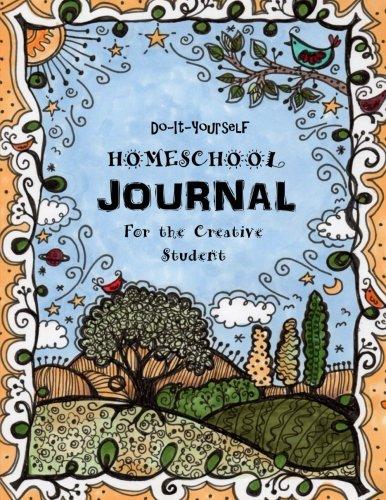 Do It Yourself Homeschool Journal: For The Creative Student (Homeschooling Handbook) (Volume 10)