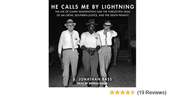 He Calls Me By Lightning The Life of Caliph Washington and the forgotten Saga of Jim Crow Southern Justi ce and the Death Penalty