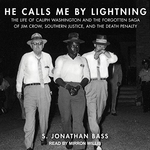 He Calls Me By Lightning: The Life of Caliph Washington and the Forgotten Saga of Jim Crow, Southern Justice, and the Death Penalty