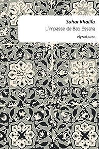 L'impasse de Bab-Essaha par Sahar Khalifa