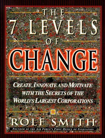 The 7 Levels of Change: The Guide to Innovation in the World's Largest Corporations