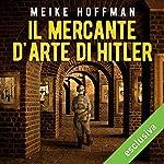Il mercante d'arte di Hitler: La storia vera e sconvolgente del collezionista che trafugò innumerevoli capolavori per conto del Führer | Meike Hoffmann,Nicola Kuhn