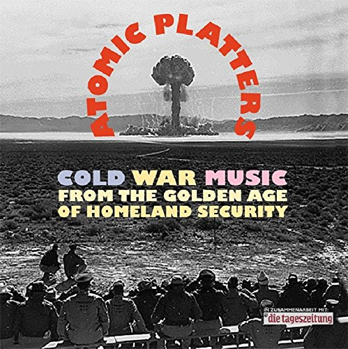 Atomic Platters: Cold War Music from the Golden Age of Homeland Security by Various - History
