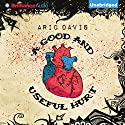 A Good and Useful Hurt Audiobook by Aric Davis Narrated by Luke Daniels