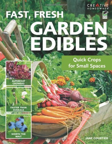 Fast, Fresh Garden Edibles: Quick Crops for Small ()