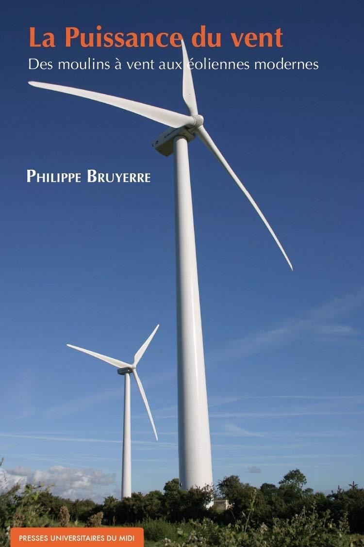 Amazon.fr - La puissance du vent : Des moulins à vent aux éoliennes modernes  - Bruyerre, Philippe - Livres