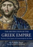 img - for The Destruction of the Greek Empire: The Story of the Capture of Constantinople by the Turks by Sir Edwin Pears (2014-06-07) book / textbook / text book