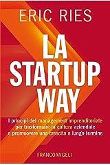 La startup way: I principi del management imprenditoriale per trasformare la cultura aziendale e promuovere una crescita a lungo termine (Italian Edition) Kindle Edition