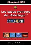 ASTROLOGIE LIVRE 1 : Les bases pratiques de l'astrologie (Apprendre l'astrologie)