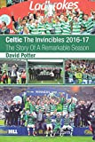 Celtic The Invincibles 2016-17: The Story Of A Remarkable Season