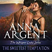 The Sweetest Temptation: The Whisper Lake Series, Book 2 | Anna Argent