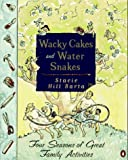 Wacky Cakes and Water Snakes, Stacie H. Barta, 0140233873