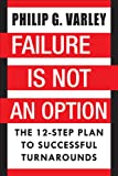 Failure Is Not an Option: The 12-Step Plan to Successful Turnarounds