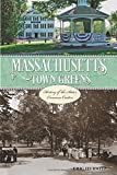 Massachusetts Town Greens: A History of the State s Common Centers