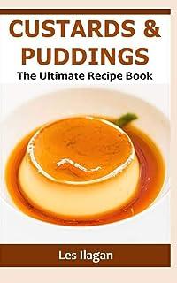 Custards & Puddings: The Ultimate Recipe Book