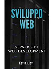 SVILUPPO WEB: Server Side Web Development - PHP: Sviluppo Web Lato Server e MySQL: Database SQL per principianti