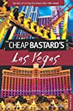 Cheap Bastard's™ Guide to Las Vegas: Secrets Of Living The Good Life--For Less!