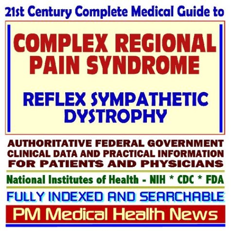 21st Century Complete Medical Guide to Complex Regional Pain Syndrome (CRPS) and Reflex Sympathetic Dystrophy, Authoritative Government Documents, ... for Patients and Physicians (CD-ROM) PM Medical Health News