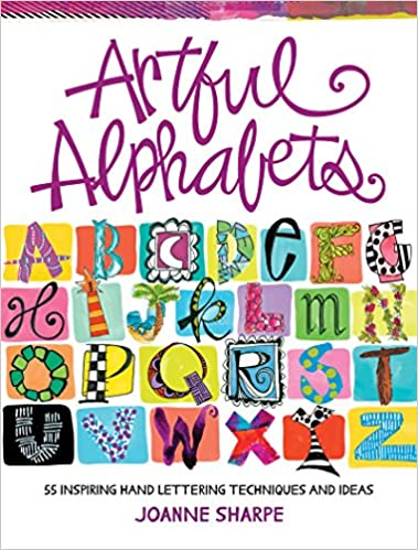 Artful Alphabets 55 Inspiring Hand Lettering Techniques And Ideas Joanne Sharpe 9781440353062 Amazon Books
